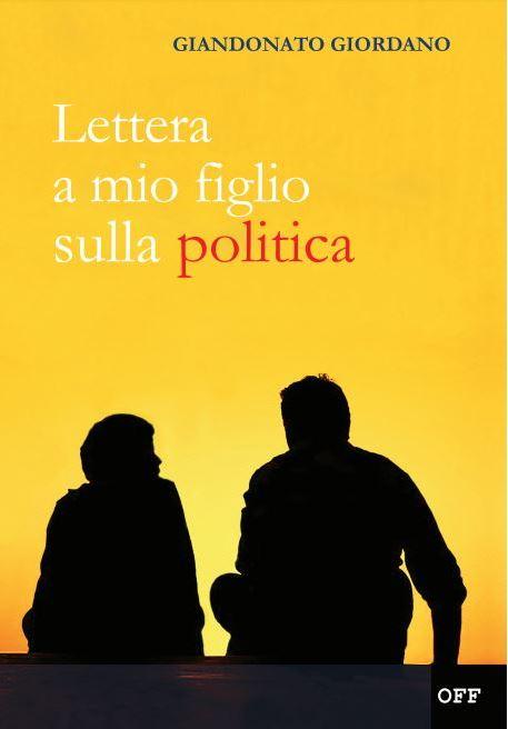 Lettera a mio figlio sulla politica - di Giandonato Giordano